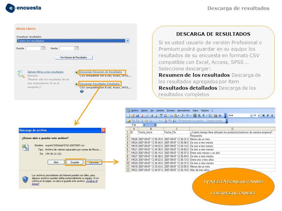 DESCARGA DE RESULTADOS Si es usted usuario de versión Profesional o Premium podrá guardar en su equipo los resultados de su encuesta en formato CSV co
