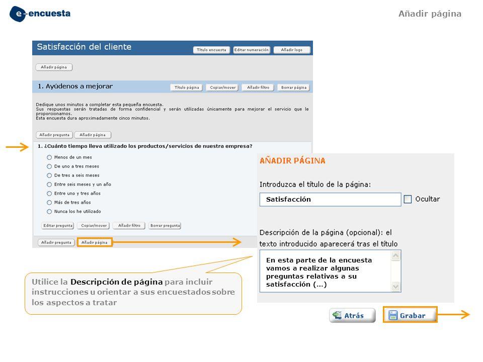 Satisfacción En esta parte de la encuesta vamos a realizar algunas preguntas relativas a su satisfacción (…) Utilice la Descripción de página para inc
