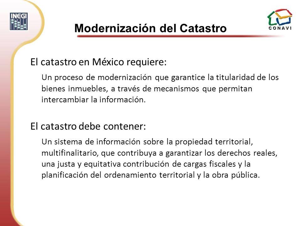 El catastro en México requiere: Un proceso de modernización que garantice la titularidad de los bienes inmuebles, a través de mecanismos que permitan