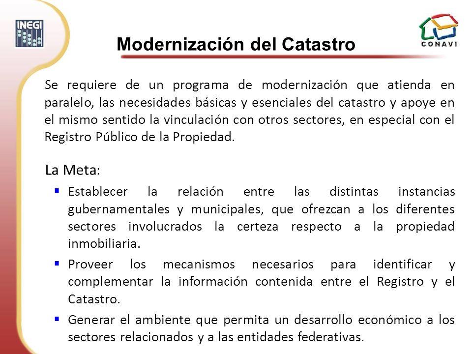 Se requiere de un programa de modernización que atienda en paralelo, las necesidades básicas y esenciales del catastro y apoye en el mismo sentido la