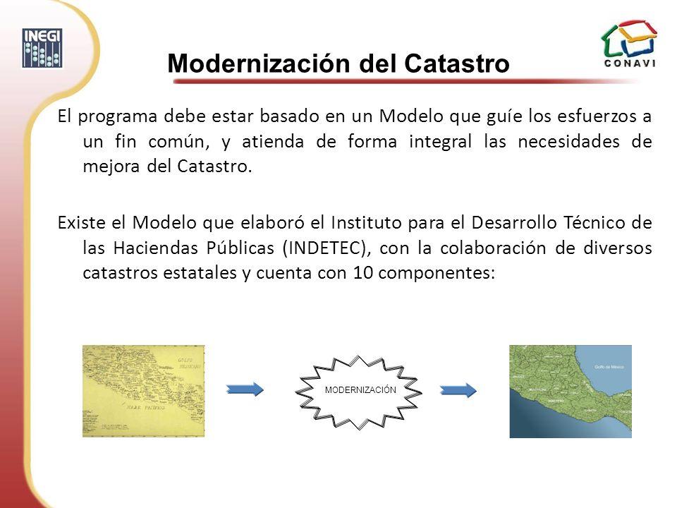 El programa debe estar basado en un Modelo que guíe los esfuerzos a un fin común, y atienda de forma integral las necesidades de mejora del Catastro.