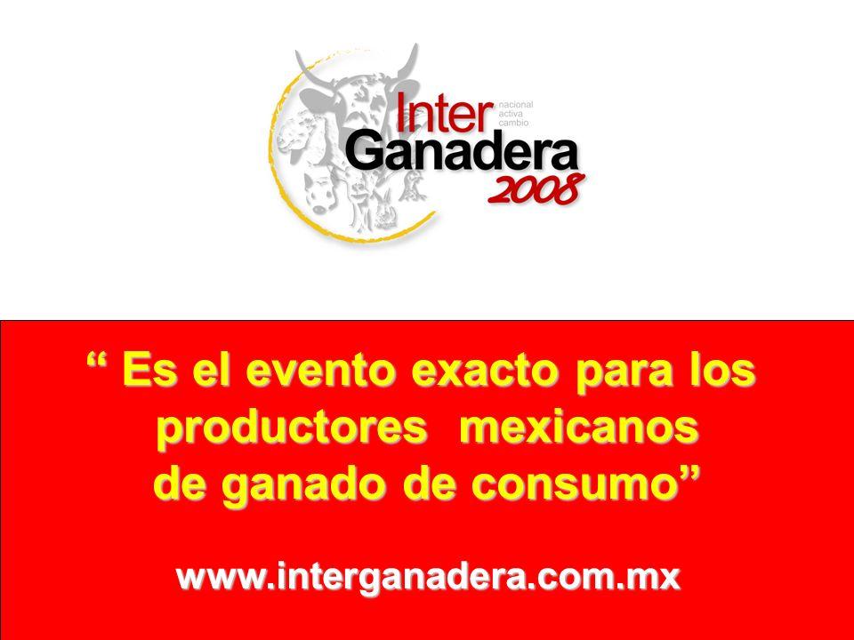 Es el evento exacto para los Es el evento exacto para los productores mexicanos de ganado de consumo www.interganadera.com.mx