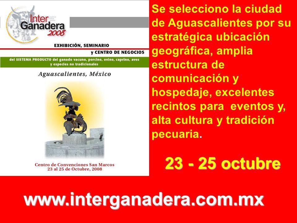 Se selecciono la ciudad de Aguascalientes por su estratégica ubicación geográfica, amplia estructura de comunicación y hospedaje, excelentes recintos para eventos y, alta cultura y tradición pecuaria.
