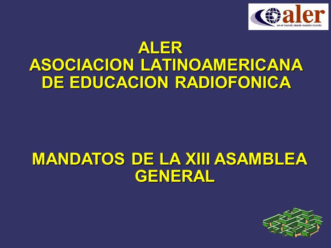 ALER ASOCIACION LATINOAMERICANA DE EDUCACION RADIOFONICA MANDATOS DE LA XIII ASAMBLEA GENERAL
