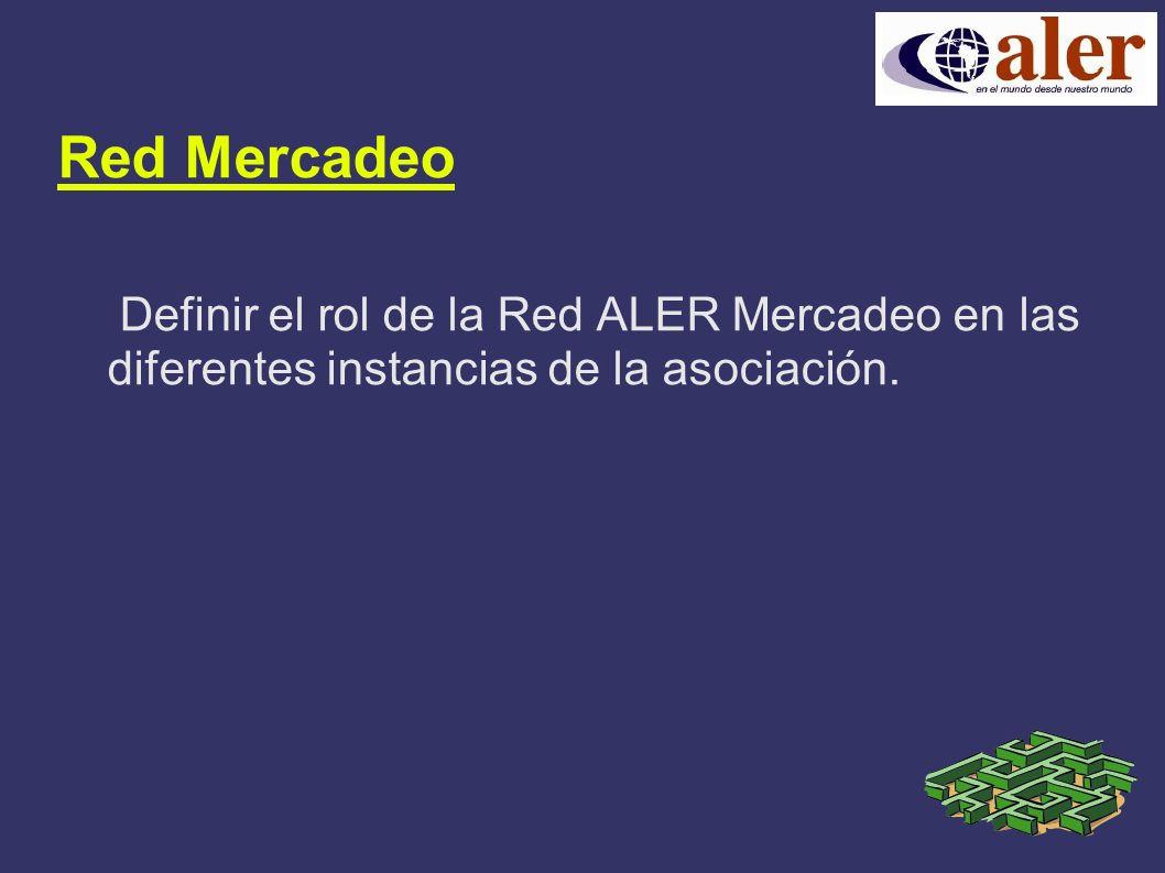 Red Mercadeo Definir el rol de la Red ALER Mercadeo en las diferentes instancias de la asociación.