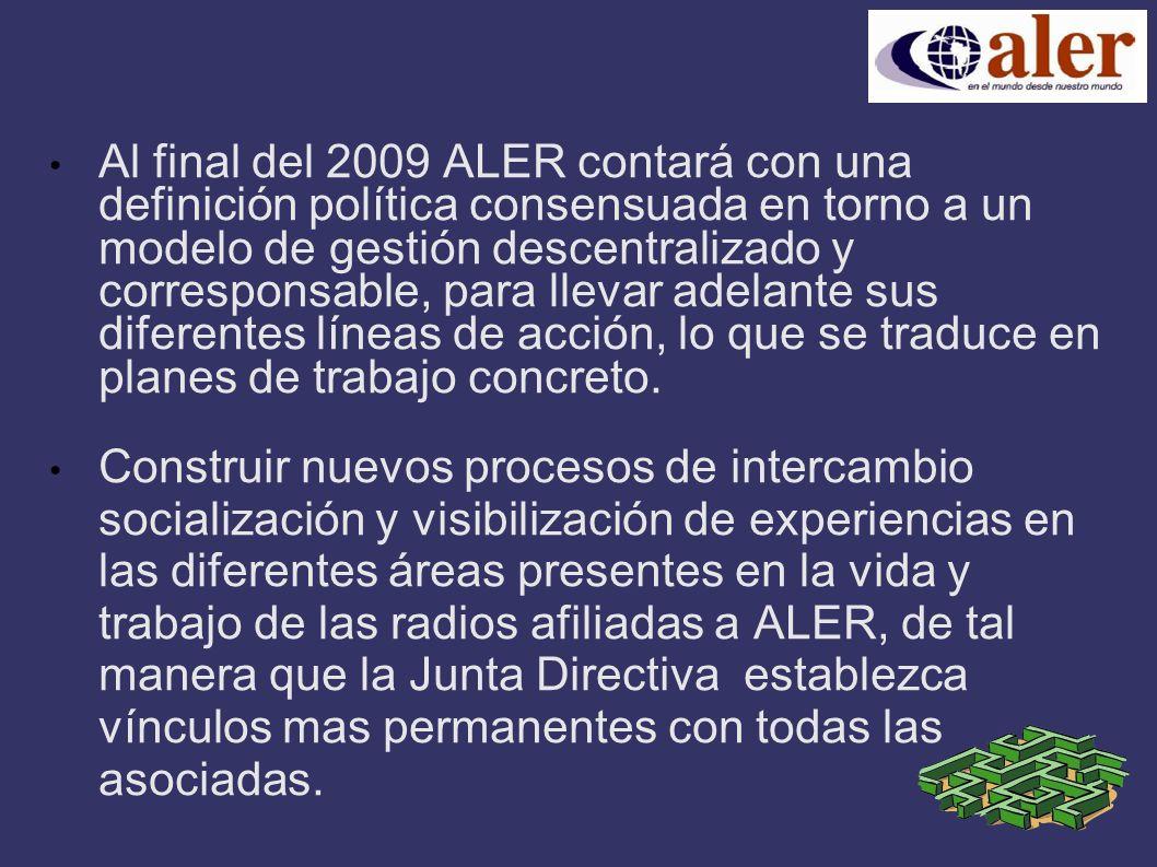 Al final del 2009 ALER contará con una definición política consensuada en torno a un modelo de gestión descentralizado y corresponsable, para llevar adelante sus diferentes líneas de acción, lo que se traduce en planes de trabajo concreto.