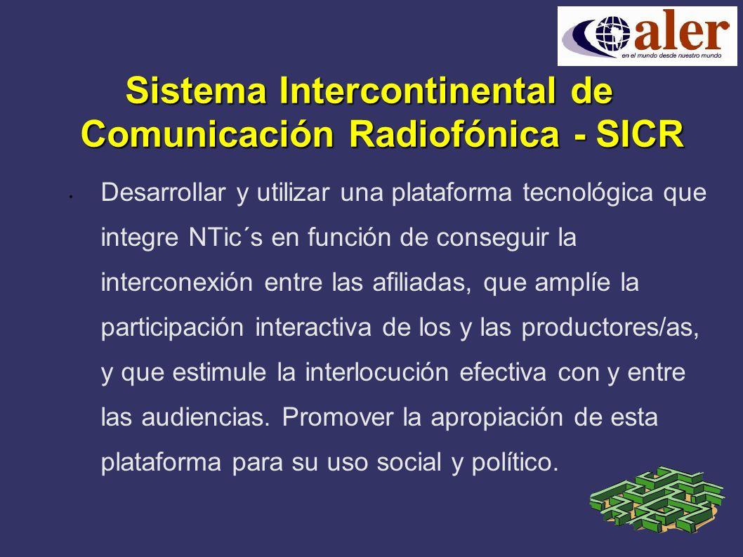 Sistema Intercontinental de Comunicación Radiofónica - SICR Desarrollar y utilizar una plataforma tecnológica que integre NTic´s en función de conseguir la interconexión entre las afiliadas, que amplíe la participación interactiva de los y las productores/as, y que estimule la interlocución efectiva con y entre las audiencias.