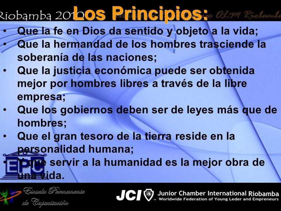 Los Principios: Que la fe en Dios da sentido y objeto a la vida; Que la hermandad de los hombres trasciende la soberanía de las naciones; Que la justi