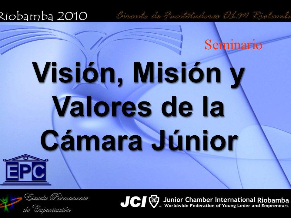 Seminario Visión, Misión y Valores de la Cámara Júnior Visión, Misión y Valores de la Cámara Júnior