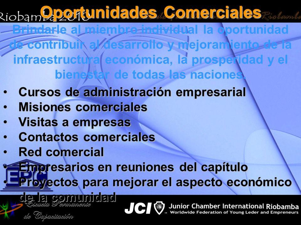 Oportunidades Comerciales Brindarle al miembro individual la oportunidad de contribuir al desarrollo y mejoramiento de la infraestructura económica, l