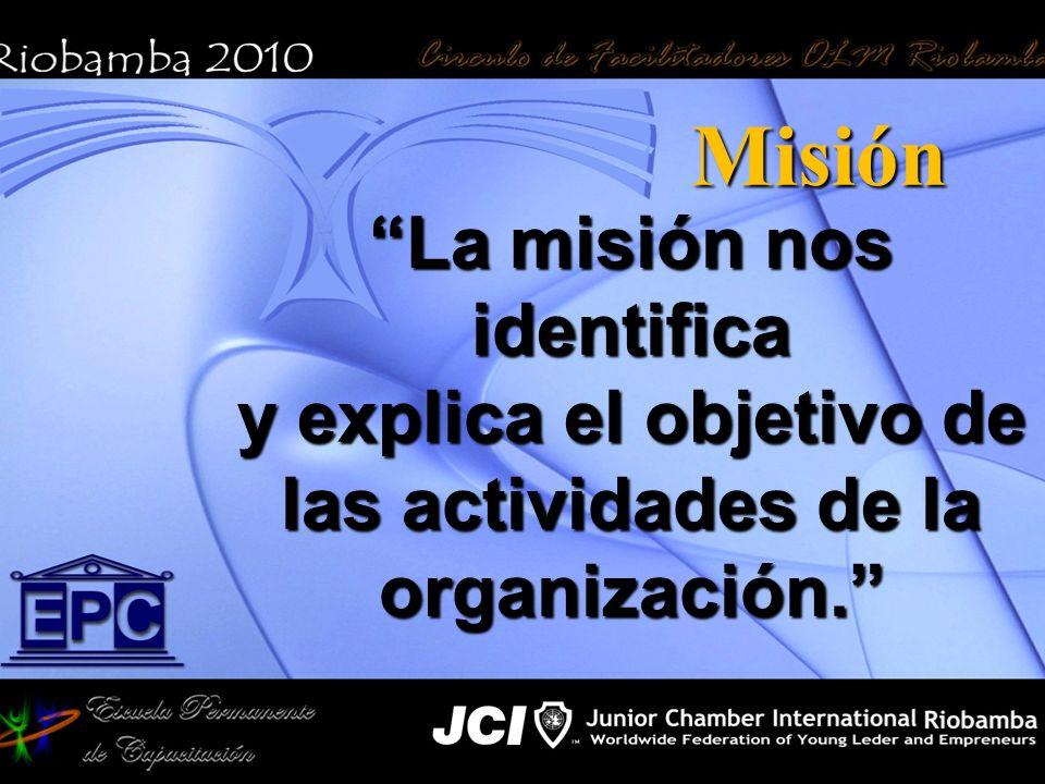 Misión La misión nos identifica y explica el objetivo de las actividades de la organización.