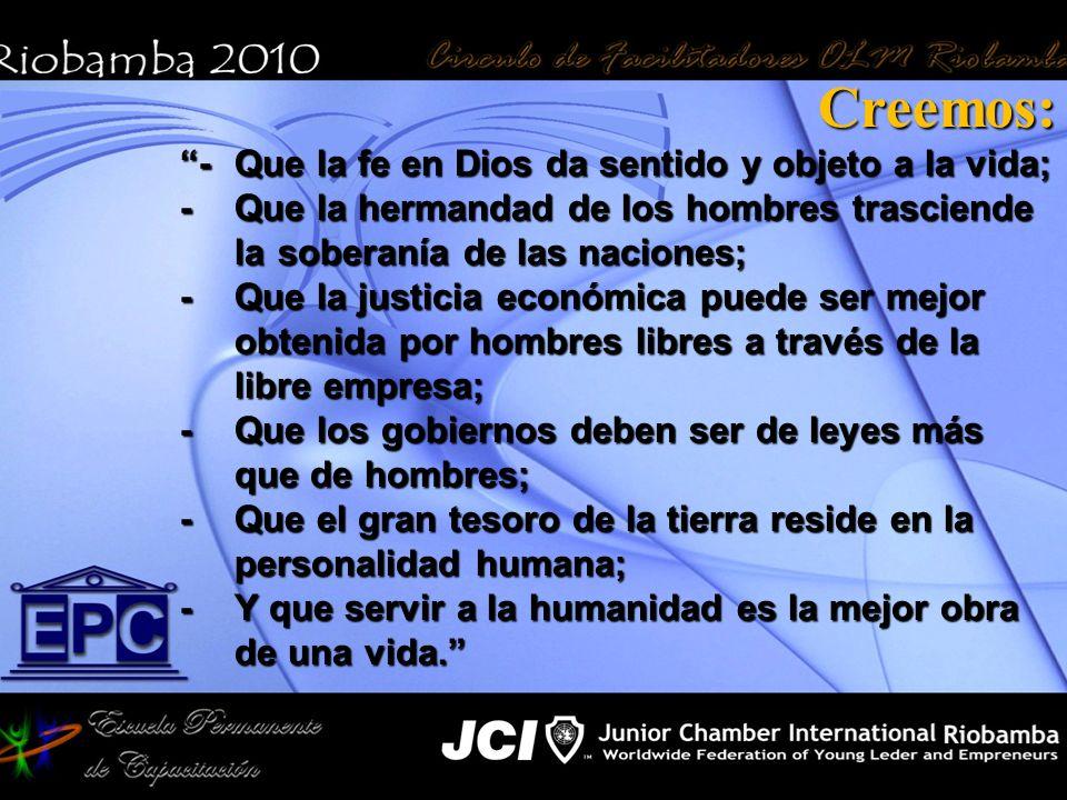 Creemos: -Que la fe en Dios da sentido y objeto a la vida; -Que la hermandad de los hombres trasciende la soberanía de las naciones; -Que la justicia