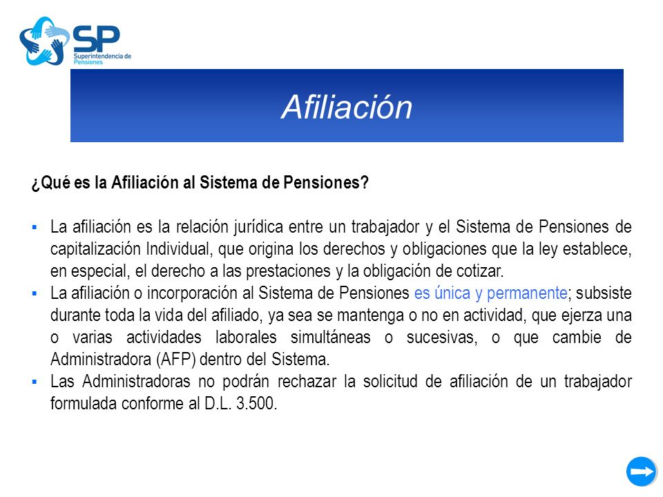 Afiliación ¿Qué es la Afiliación al Sistema de Pensiones? La afiliación es la relación jurídica entre un trabajador y el Sistema de Pensiones de capit