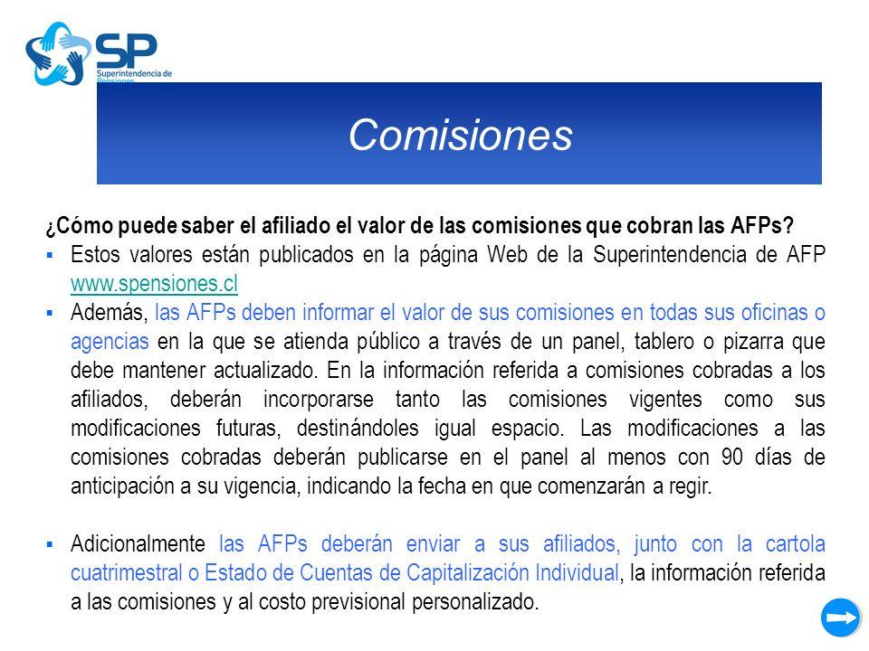 Comisiones ¿ Cómo puede saber el afiliado el valor de las comisiones que cobran las AFPs? Estos valores están publicados en la página Web de la Superi