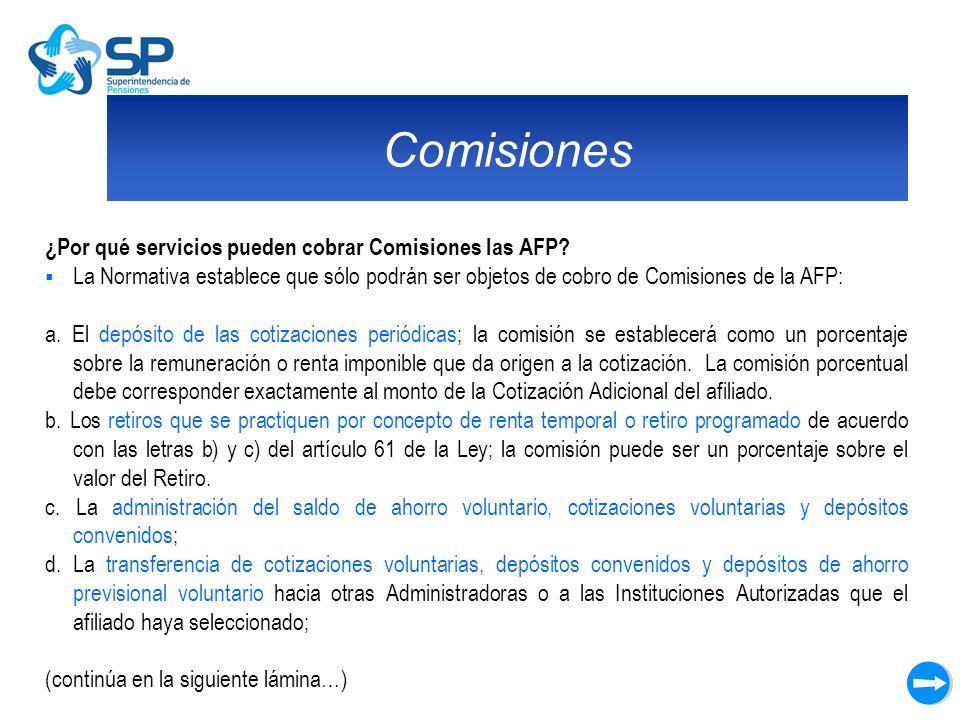 Comisiones ¿Por qué servicios pueden cobrar Comisiones las AFP? La Normativa establece que sólo podrán ser objetos de cobro de Comisiones de la AFP: a