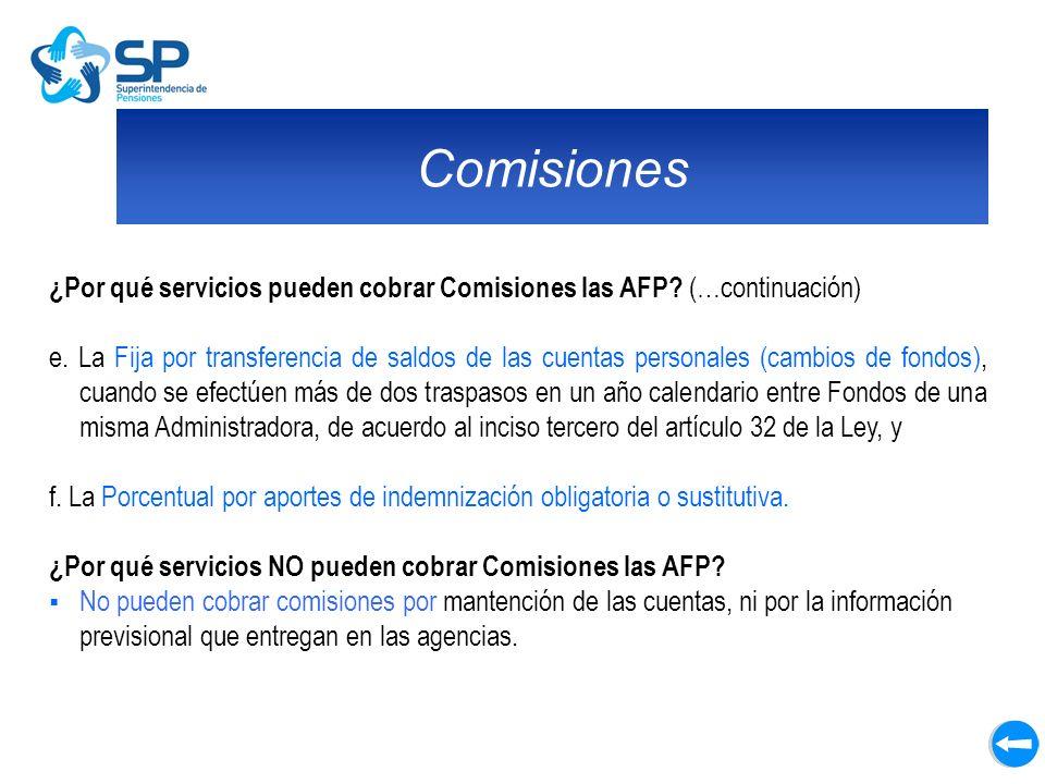 Comisiones ¿Por qué servicios pueden cobrar Comisiones las AFP? (…continuación) e. La Fija por transferencia de saldos de las cuentas personales (camb