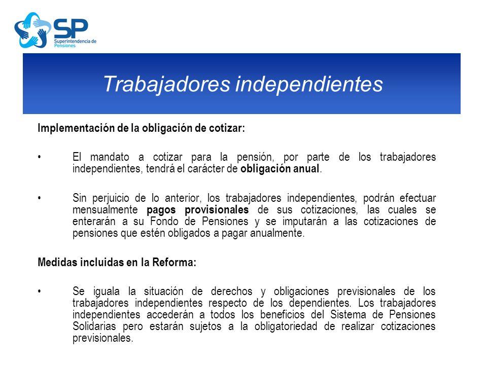 Implementación de la obligación de cotizar: El mandato a cotizar para la pensión, por parte de los trabajadores independientes, tendrá el carácter de