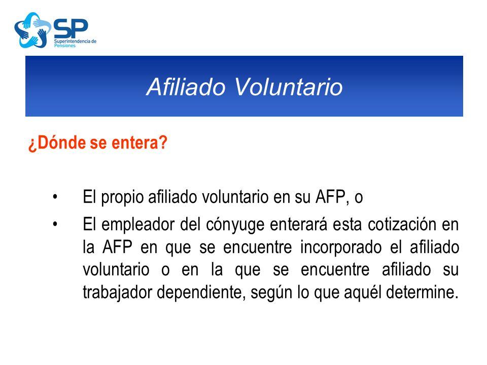 ¿Dónde se entera? El propio afiliado voluntario en su AFP, o El empleador del cónyuge enterará esta cotización en la AFP en que se encuentre incorpora