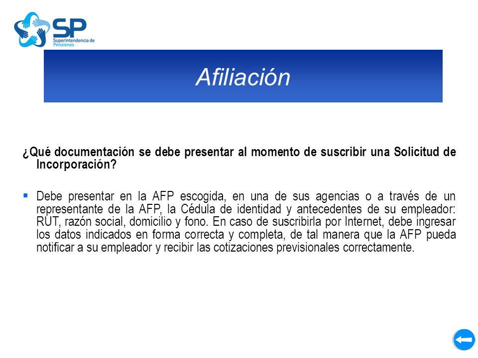Afiliación ¿Qué documentación se debe presentar al momento de suscribir una Solicitud de Incorporación? Debe presentar en la AFP escogida, en una de s