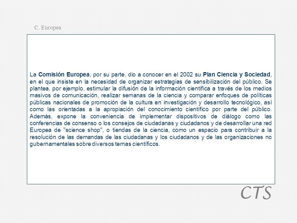 La Comisión Europea, por su parte, dio a conocer en el 2002 su Plan Ciencia y Sociedad, en el que insiste en la necesidad de organizar estrategias de sensibilización del público.
