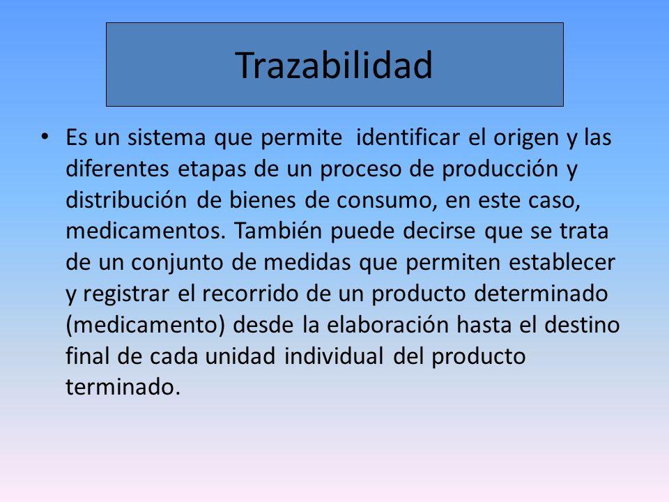 Trazabilidad La trazabilidad permite verificar el origen de un producto, registrar la historia de localizaciones y traslados a lo largo de la cadena de distribución y detectar anomalías en un circuito de provisión legal definido.