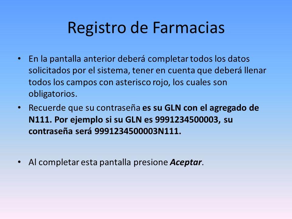 Registro de Farmacias En la pantalla anterior deberá completar todos los datos solicitados por el sistema, tener en cuenta que deberá llenar todos los campos con asterisco rojo, los cuales son obligatorios.