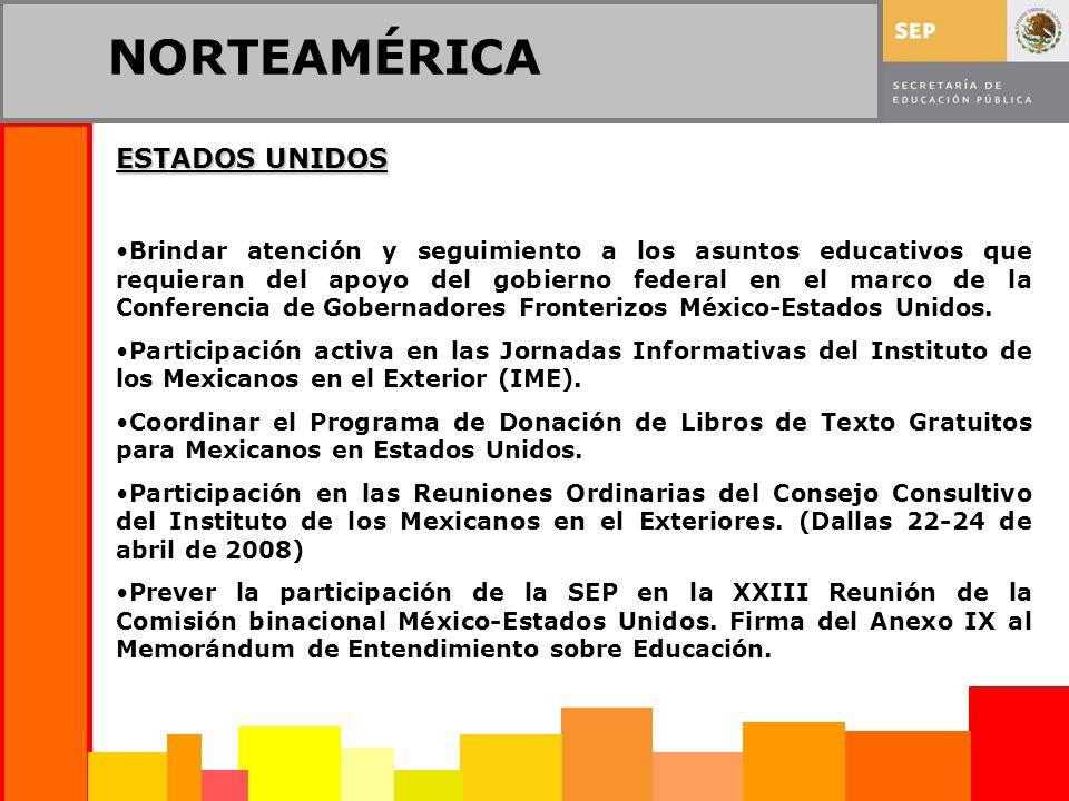 NORTEAMÉRICA ESTADOS UNIDOS Brindar atención y seguimiento a los asuntos educativos que requieran del apoyo del gobierno federal en el marco de la Conferencia de Gobernadores Fronterizos México-Estados Unidos.