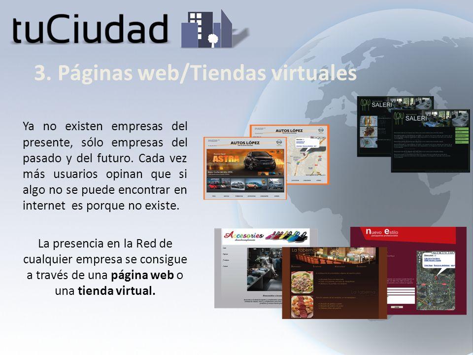 3. Páginas web/Tiendas virtuales Ya no existen empresas del presente, sólo empresas del pasado y del futuro. Cada vez más usuarios opinan que si algo
