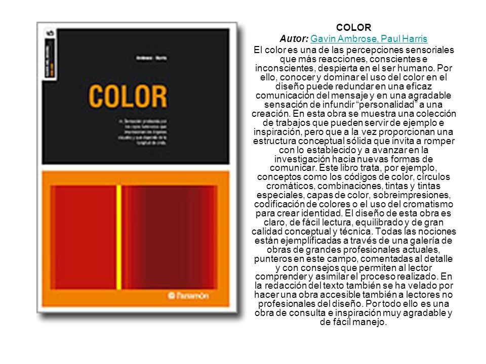 COLOR Autor: Gavin Ambrose, Paul HarrisGavin Ambrose, Paul Harris El color es una de las percepciones sensoriales que más reacciones, conscientes e in