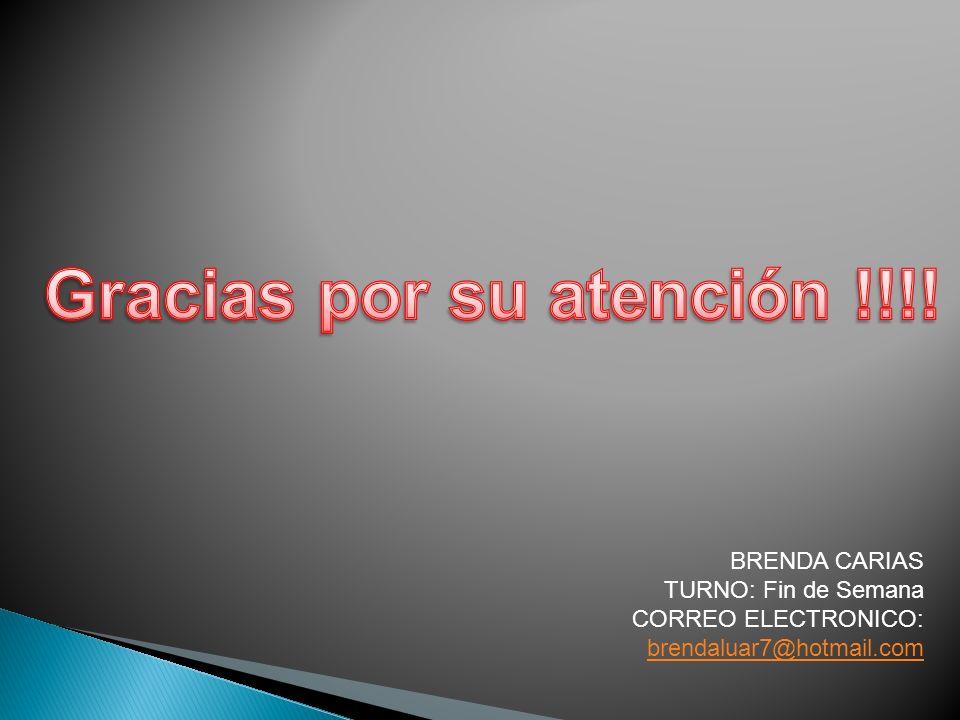 BRENDA CARIAS TURNO: Fin de Semana CORREO ELECTRONICO: brendaluar7@hotmail.com brendaluar7@hotmail.com