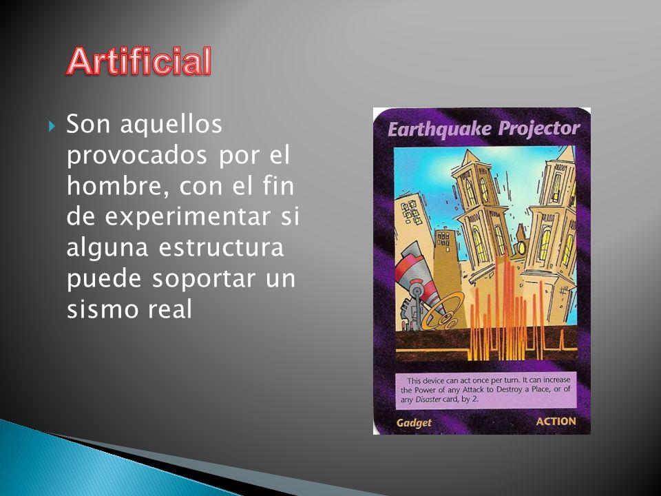 Son aquellos provocados por el hombre, con el fin de experimentar si alguna estructura puede soportar un sismo real