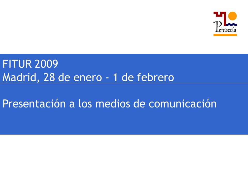 FITUR 2009 Madrid, 28 de enero - 1 de febrero Presentación a los medios de comunicación