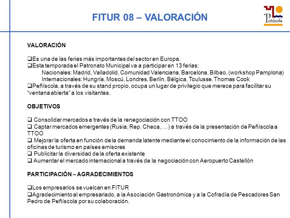 FITUR 08 – VALORACIÓN VALORACIÓN Es una de las ferias más importantes del sector en Europa. Esta temporada el Patronato Municipal va a participar en 1