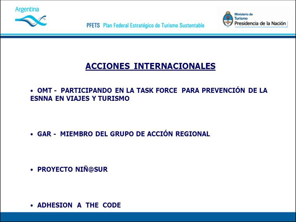 ACCIONES INTERNACIONALES OMT - PARTICIPANDO EN LA TASK FORCE PARA PREVENCIÓN DE LA ESNNA EN VIAJES Y TURISMO GAR - MIEMBRO DEL GRUPO DE ACCIÓN REGIONAL PROYECTO NIÑ@SUR ADHESION A THE CODE