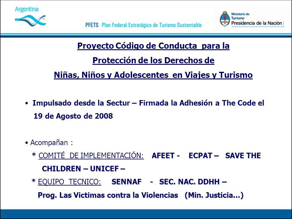 Proyecto Código de Conducta para la Protección de los Derechos de Niñas, Niños y Adolescentes en Viajes y Turismo Impulsado desde la Sectur – Firmada la Adhesión a The Code el 19 de Agosto de 2008 Acompañan : * AFEET - ECPAT – SAVE THE * COMITÉ DE IMPLEMENTACIÓN: AFEET - ECPAT – SAVE THE CHILDREN – UNICEF – CHILDREN – UNICEF – * SENNAF - SEC.
