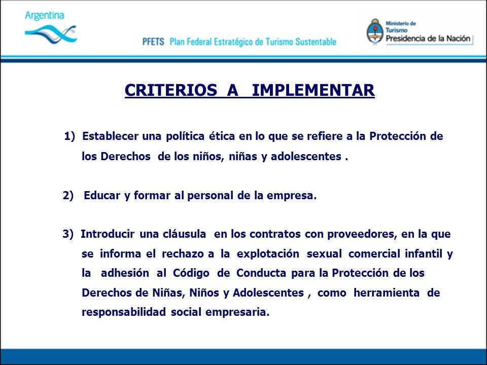 CRITERIOS A IMPLEMENTAR 1) Establecer una política ética en lo que se refiere a la Protección de los Derechos de los niños, niñas y adolescentes. 2) E