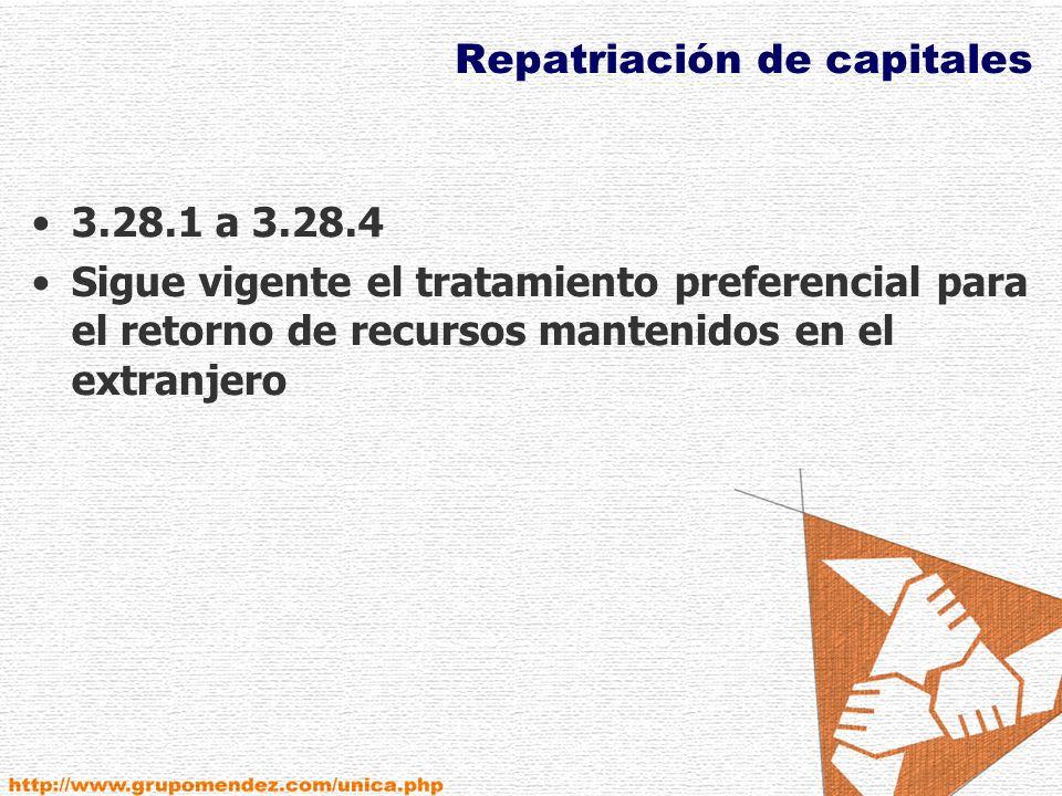 Repatriación de capitales 3.28.1 a 3.28.4 Sigue vigente el tratamiento preferencial para el retorno de recursos mantenidos en el extranjero
