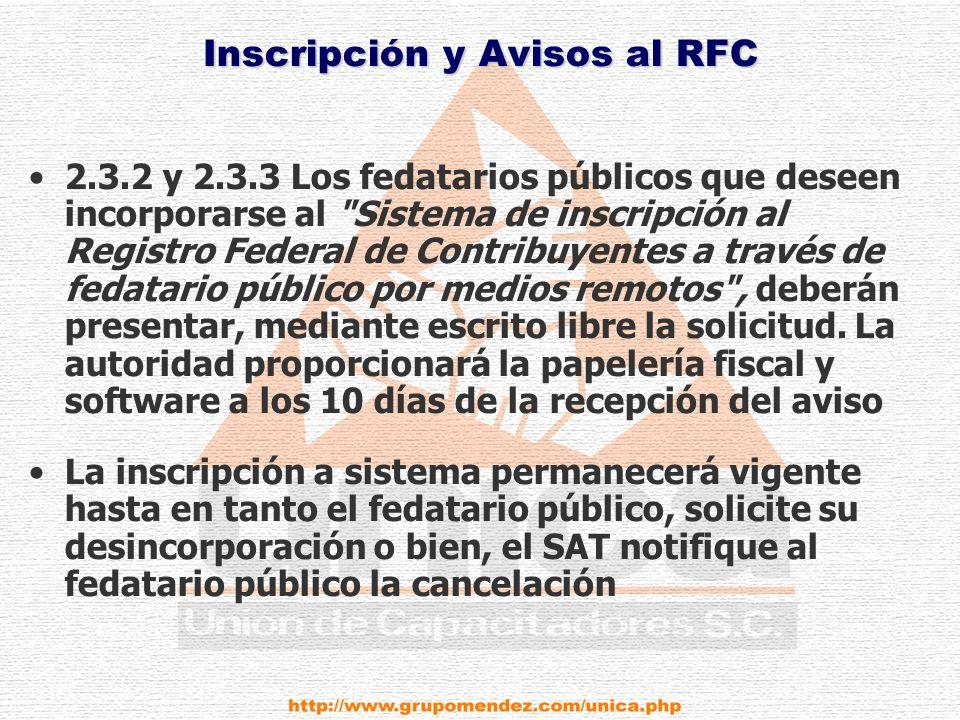 Inscripción y Avisos al RFC 2.3.2 y 2.3.3 Los fedatarios públicos que deseen incorporarse al Sistema de inscripción al Registro Federal de Contribuyentes a través de fedatario público por medios remotos , deberán presentar, mediante escrito libre la solicitud.