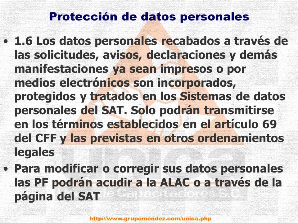 Protección de datos personales 1.6 Los datos personales recabados a través de las solicitudes, avisos, declaraciones y demás manifestaciones ya sean impresos o por medios electrónicos son incorporados, protegidos y tratados en los Sistemas de datos personales del SAT.