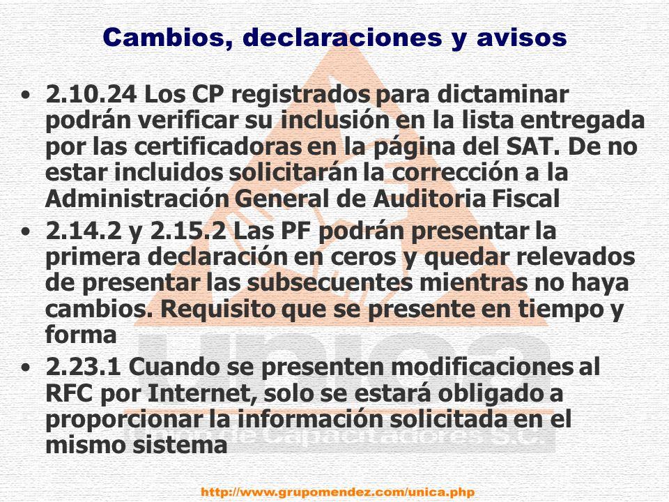 Cambios, declaraciones y avisos 2.10.24 Los CP registrados para dictaminar podrán verificar su inclusión en la lista entregada por las certificadoras en la página del SAT.