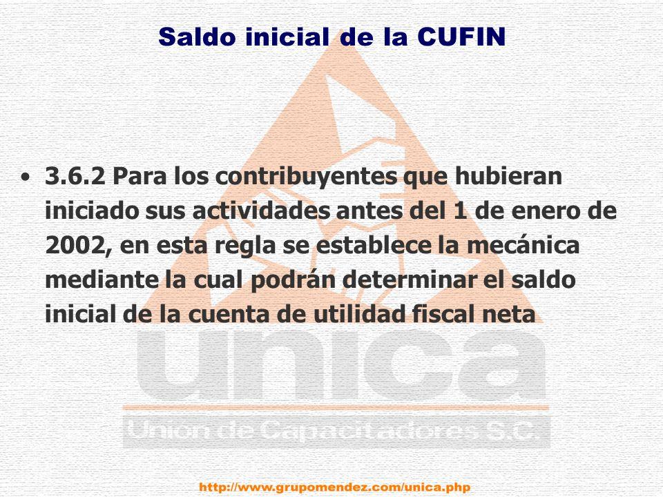 Saldo inicial de la CUFIN 3.6.2 Para los contribuyentes que hubieran iniciado sus actividades antes del 1 de enero de 2002, en esta regla se establece la mecánica mediante la cual podrán determinar el saldo inicial de la cuenta de utilidad fiscal neta