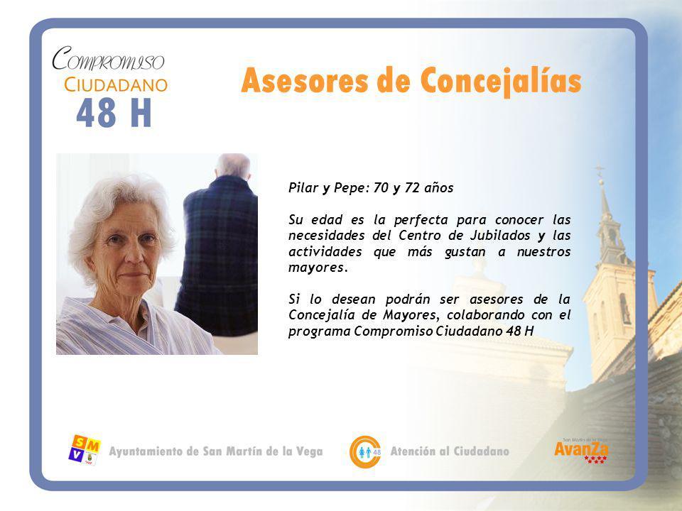 Asesores de Concejalías Pilar y Pepe: 70 y 72 años Su edad es la perfecta para conocer las necesidades del Centro de Jubilados y las actividades que más gustan a nuestros mayores.