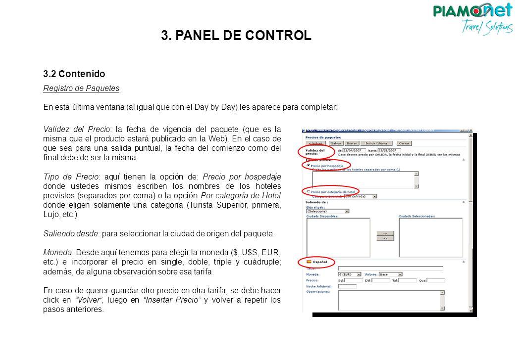 3.2 Contenido Registro de Paquetes En esta última ventana (al igual que con el Day by Day) les aparece para completar: Validez del Precio: la fecha de vigencia del paquete (que es la misma que el producto estará publicado en la Web).