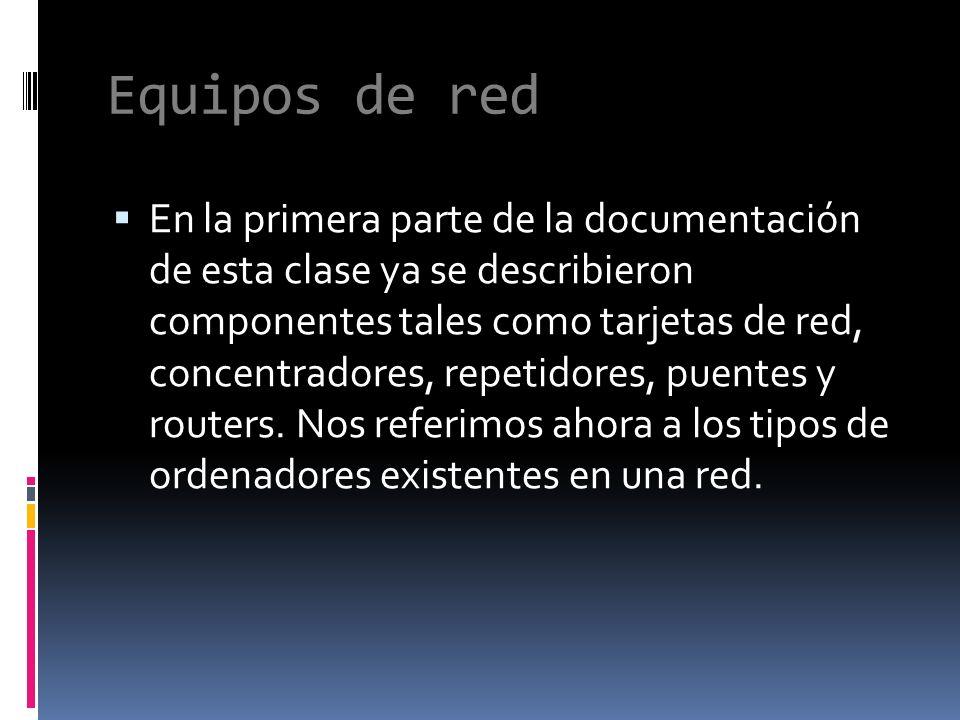 Equipos de red En la primera parte de la documentación de esta clase ya se describieron componentes tales como tarjetas de red, concentradores, repetidores, puentes y routers.