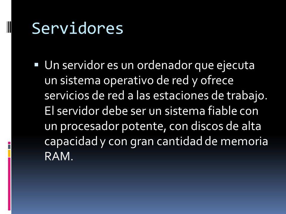 Servidores Un servidor es un ordenador que ejecuta un sistema operativo de red y ofrece servicios de red a las estaciones de trabajo.