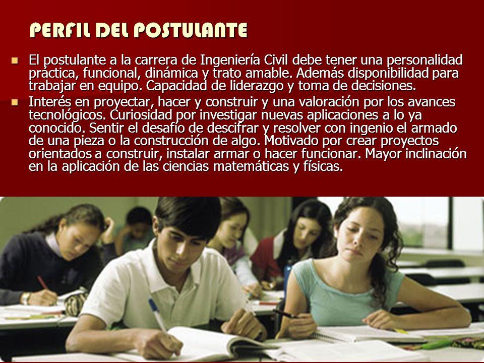 PERFIL DEL POSTULANTE El postulante a la carrera de Ingeniería Civil debe tener una personalidad práctica, funcional, dinámica y trato amable.