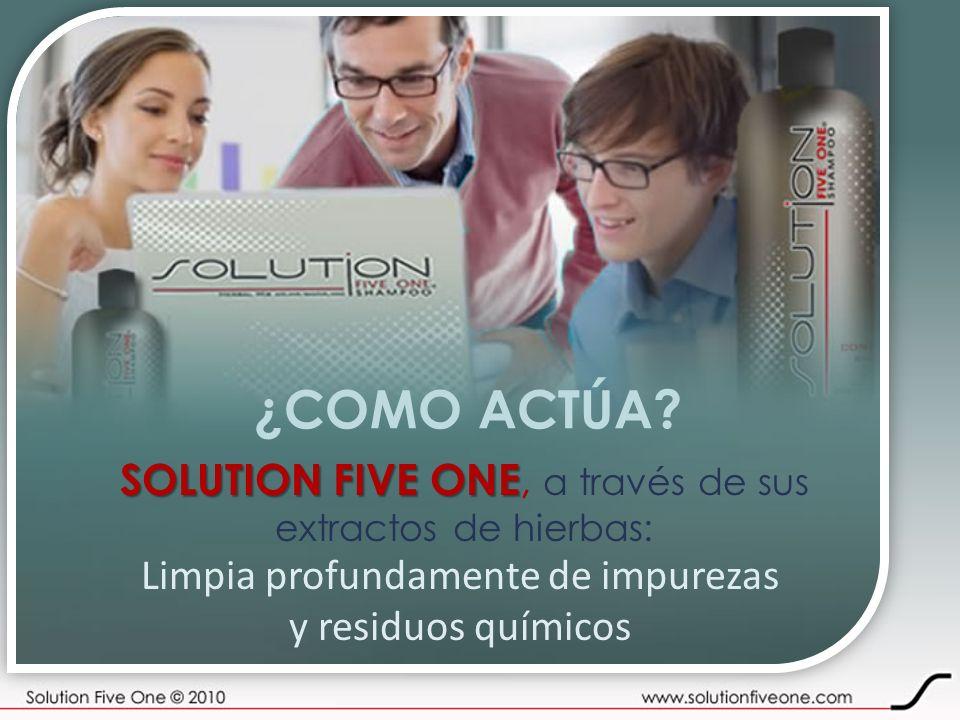 ¿COMO ACTÚA? SOLUTION FIVE ONE SOLUTION FIVE ONE, a través de sus extractos de hierbas: Limpia profundamente de impurezas y residuos químicos