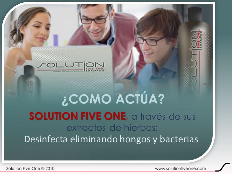 ¿COMO ACTÚA? SOLUTION FIVE ONE SOLUTION FIVE ONE, a través de sus extractos de hierbas: Desinfecta eliminando hongos y bacterias