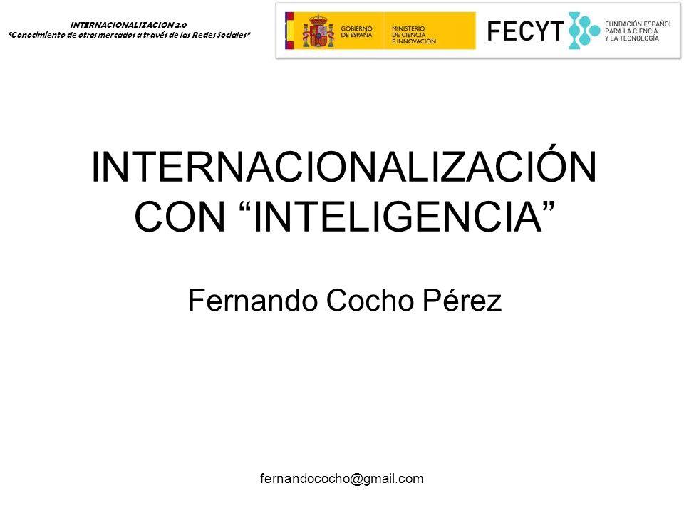fernandococho@gmail.com INTERNACIONALIZACIÓN CON INTELIGENCIA Fernando Cocho Pérez INTERNACIONALIZACION 2.0 Conocimiento de otros mercados a través de las Redes Sociales