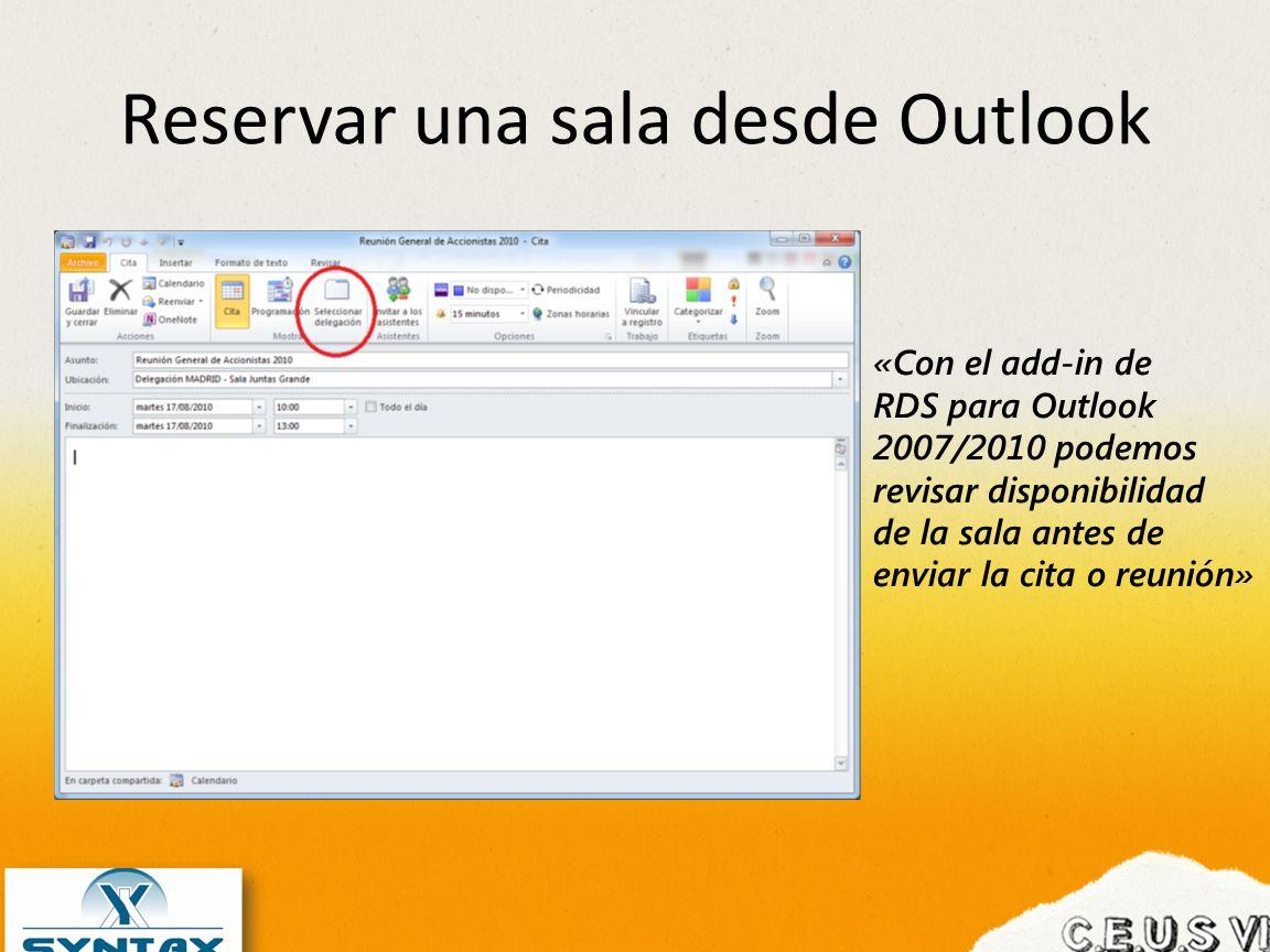 Reservar una sala desde Outlook «Con el add-in de RDS para Outlook 2007/2010 podemos revisar disponibilidad de la sala antes de enviar la cita o reuni